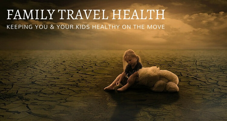 Family Travel Health - Keeping you and the kids healthy on the move | Our Globetrotters Family Travel & Expat Blog