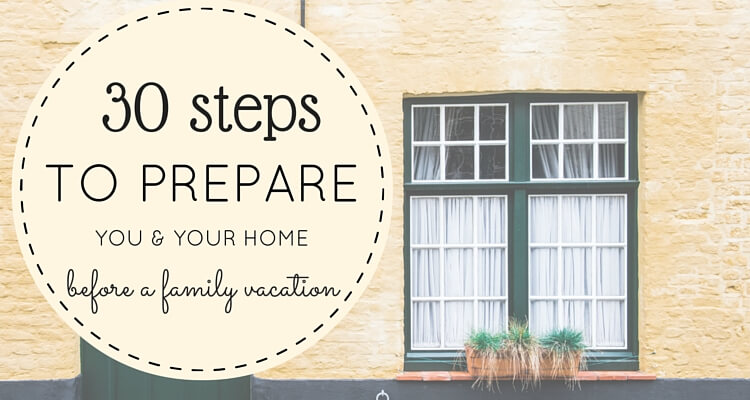 30 steps to prepare you and your home before a vacation