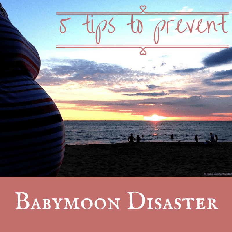 5 tips to prevent babymoon disaster