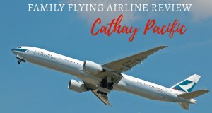 Family Flying Airline Review Cathay Pacific