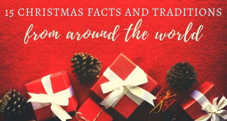 15 Christmas Facts & Traditions from Around the World