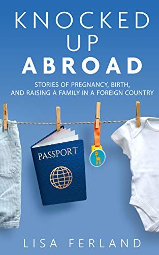 Knocked Up Abroad Book 1 by Lisa Ferland