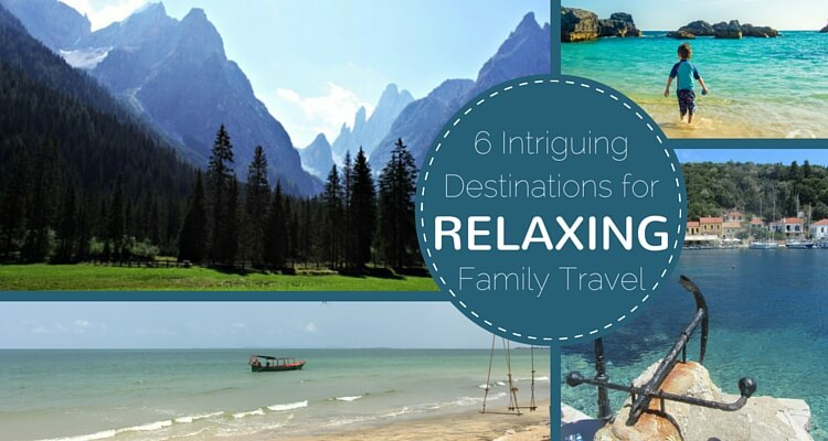 6 Intriguing Destinations for Ultimate Family Relaxation | OurGlobetrotters.Com