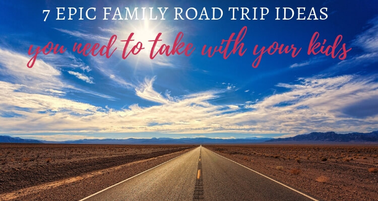 7 Epic family road trip ideas