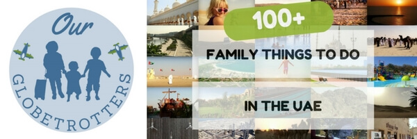 100+ family things to do in the UAE - a suggestion list covering all 7 Emirates of activites and attractions appropriate to families