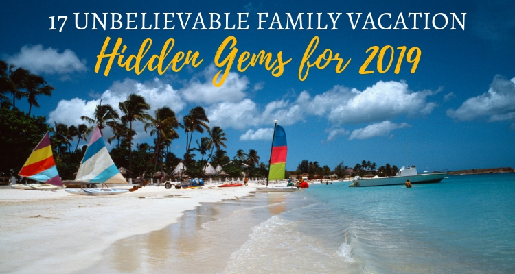 17 Unbelievable Hidden Gems for Family Travel in 2019