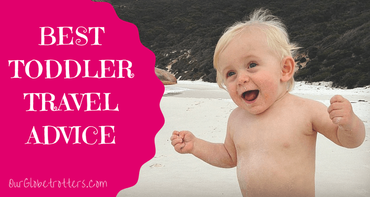 Best Toddler Travel Advice from Our Globetrotters - Worldwide Family Travel Experts
