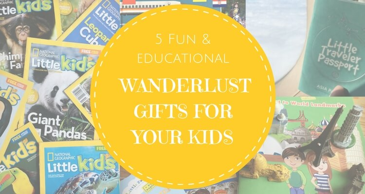 5 fun and educational travel gift ideas that are sure to inspire wanderlust in your kids