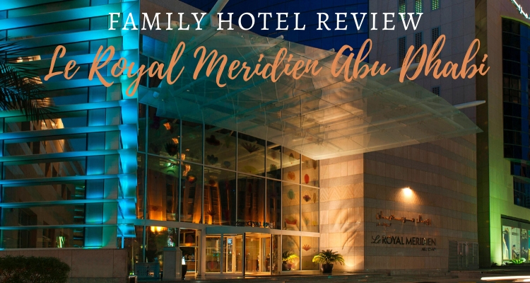 A family weekend at Le Royal Meridien Abu Dhabi