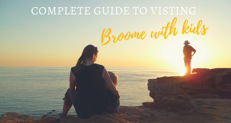 A complete guide to visiting Broome with your Kids