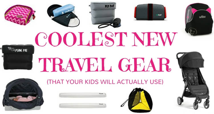The coolest new travel gear for families that your kids will actually use - and studd you're best leaving at home