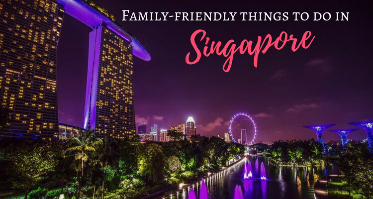 Family friendly things to do in Singapore