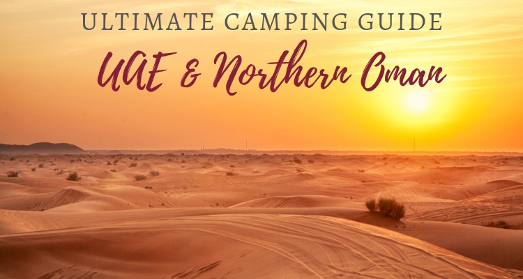 Ultimate guide to desert and beach camping in the UAE & Oman