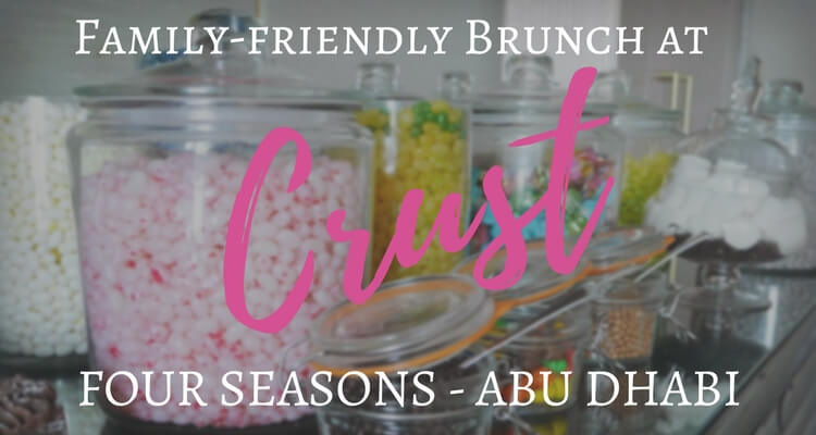 Brunch at Crust Four Seasons Abu Dhabi | A family-friendly Friday dining option | Review by Our Globetrotters