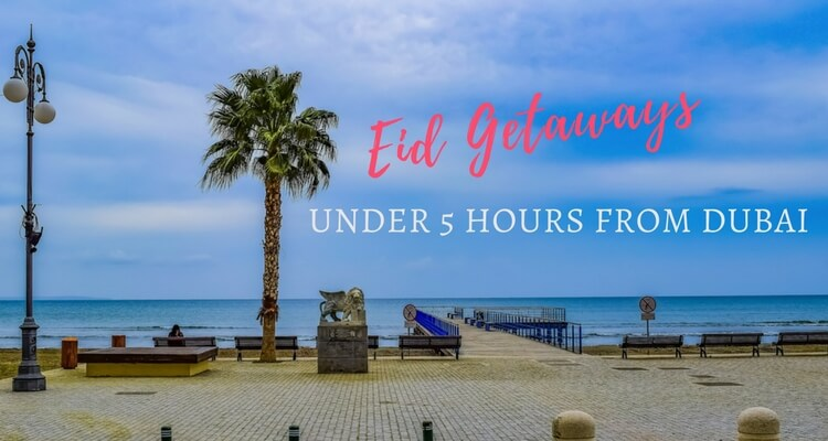 Eid Getaway Destinations under 5 hours flight from Dubai
