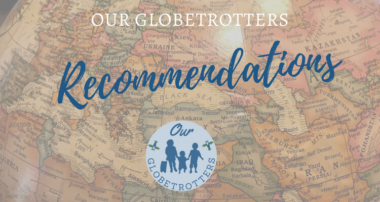 Recommendations by Our Globetrotters | Family Travel & Expat Life resources