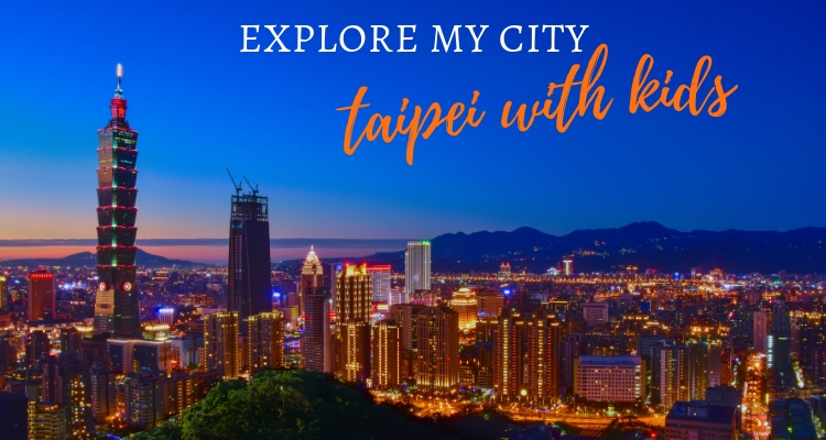 Explore My City Taipei with Kids