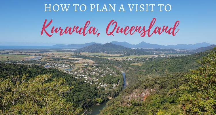 How to plan a Kuranda Day Trip from Cairns