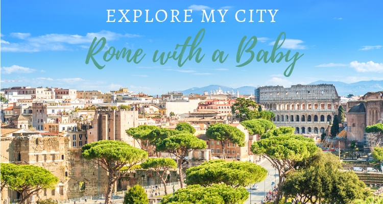 Practical guide for visiting Rome with a baby