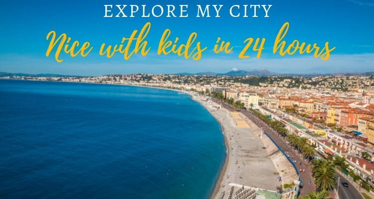 Explore My City Nice with Kids in 24 hours