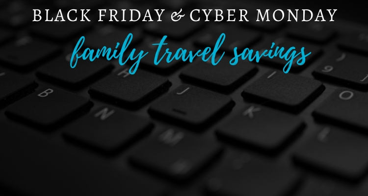 Black Friday & Cyber Monday Deals for Family Travellers
