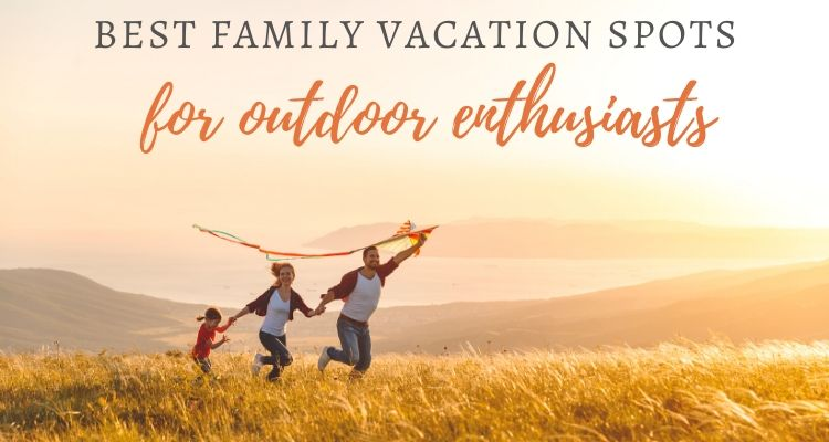 The Best Family Vaction Spots for Outdoor Enthusiasts