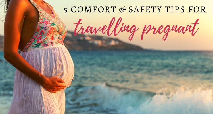 5 Tips For Safe And Comfortable Travel When Pregnant