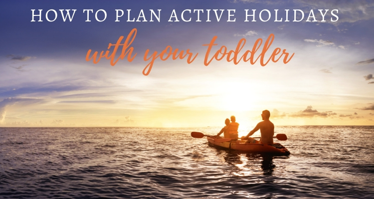 How to Pull Off an Active Holiday with a Toddler