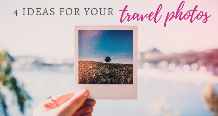 What to Do With Your Travel Photos? 4 Best Ideas For You