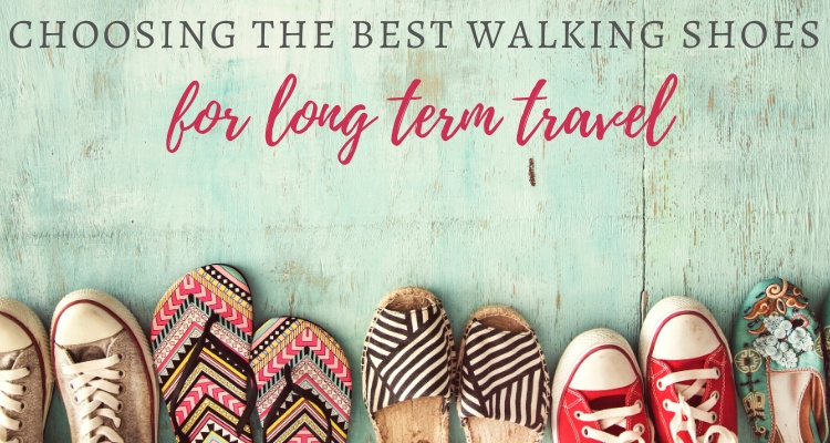 Choosing the Best Walking Shoes for Long-Term Travel