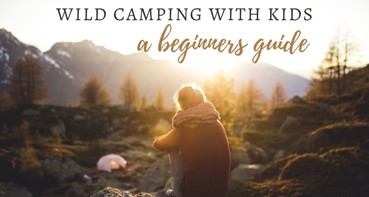 Wild Camping With Kids – A Beginner's Guide