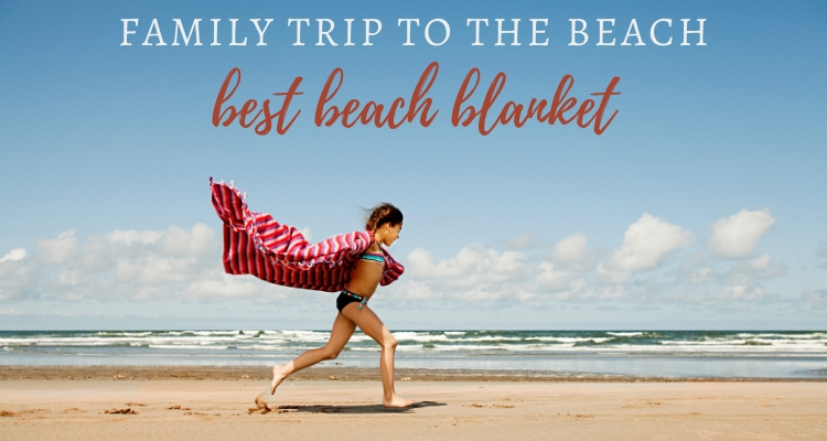 Top 10 best beach blankets for the whole family