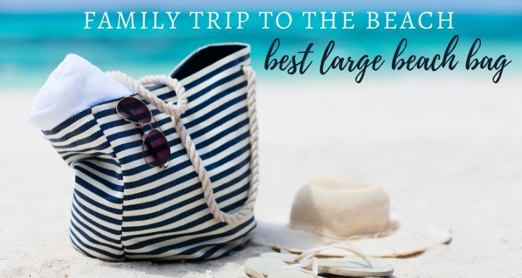 The Best Large Beach Bags – fit everything your family needs!