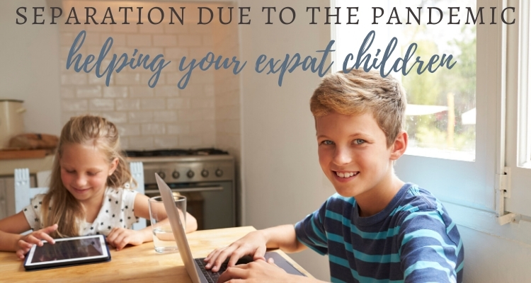 Family Separation through the Pandemic: 5 Tips for Supporting Children of Expatriates
