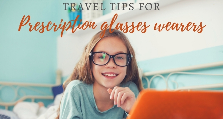 Travel Tips for Prescription Glasses Wearers