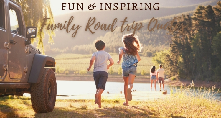 90+ Family Road Trip Quotes to Inspire you to hit the road