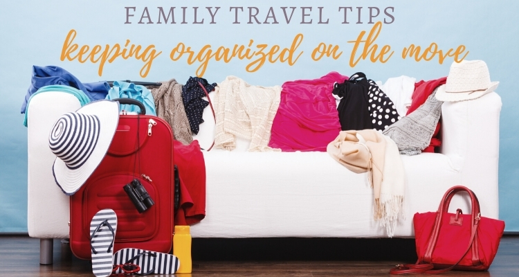 Staying organized on family vacations like a pro